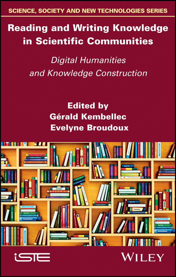 Evelyne Broudoux Reading and Writing Knowledge in Scientific Communities. Digital Humanities and Knowledge Construction andy hewitt construction claims and responses effective writing and presentation