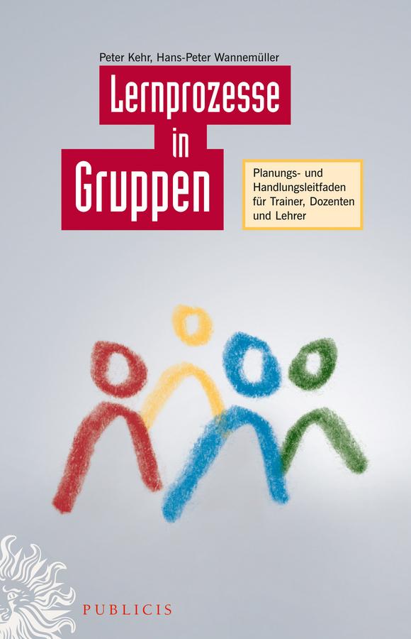 Peter Kehr Lernprozesse in Gruppen. Planungs- und Handlungsleitfaden für Trainer, Dozenten und Lehrer