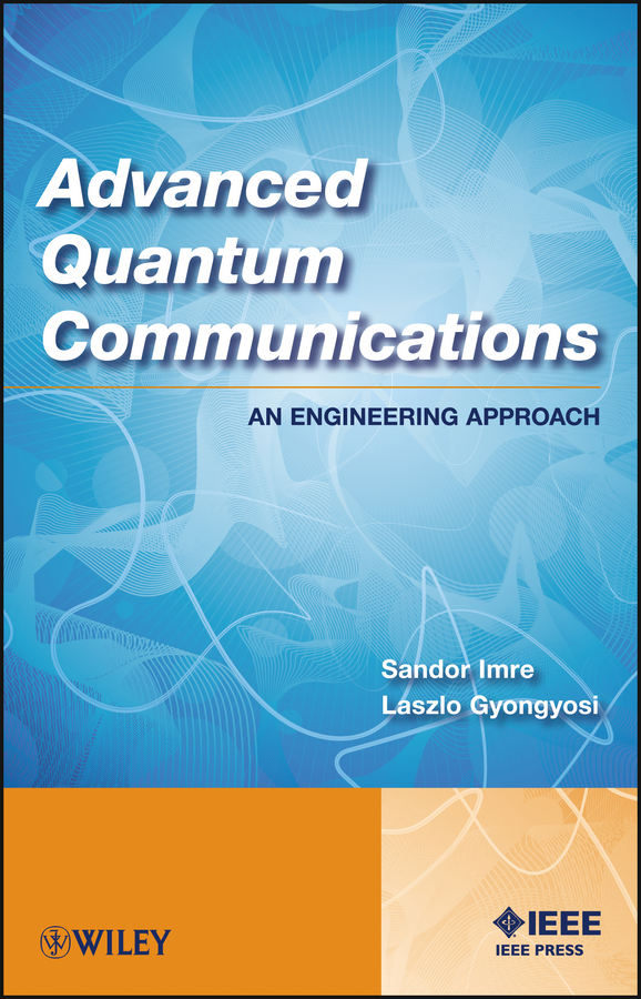 Sandor Imre Advanced Quantum Communications. An Engineering Approach