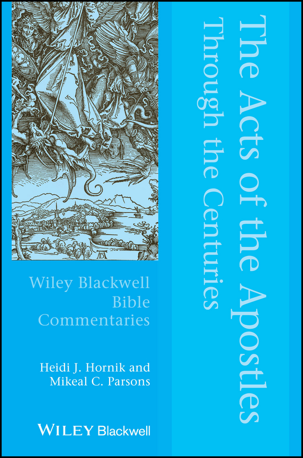 Heidi Hornik J. The Acts of the Apostles Through the Centuries nicene and post nicene fathers first series volume xi st chrysostom homilies of the acts of the apostles and the epistle to the romans
