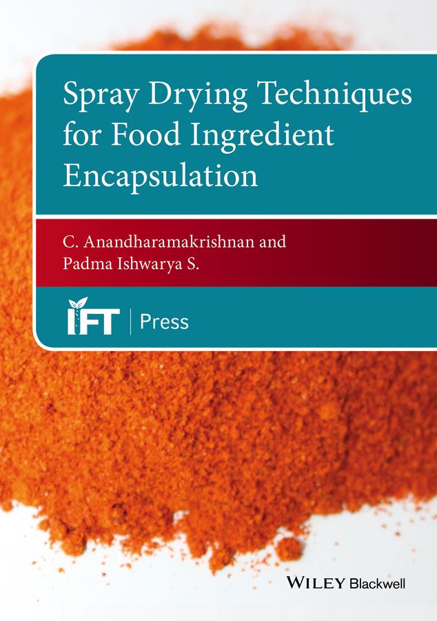 C. Anandharamakrishnan Spray Drying Techniques for Food Ingredient Encapsulation spray of spring 98