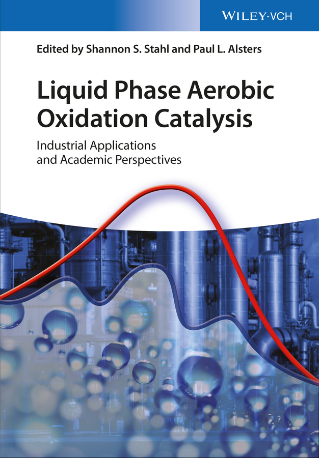 Paul Alsters L. Liquid Phase Aerobic Oxidation Catalysis. Industrial Applications and Academic Perspectives