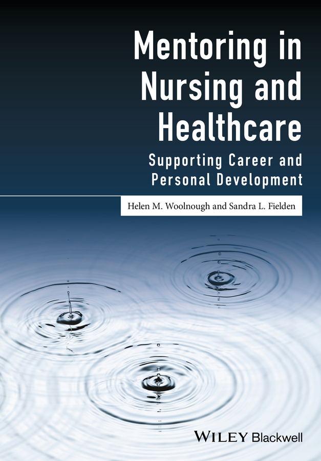 Helen Woolnough M. Mentoring in Nursing and Healthcare. Supporting Career and Personal Development lois zachary j starting strong a mentoring fable