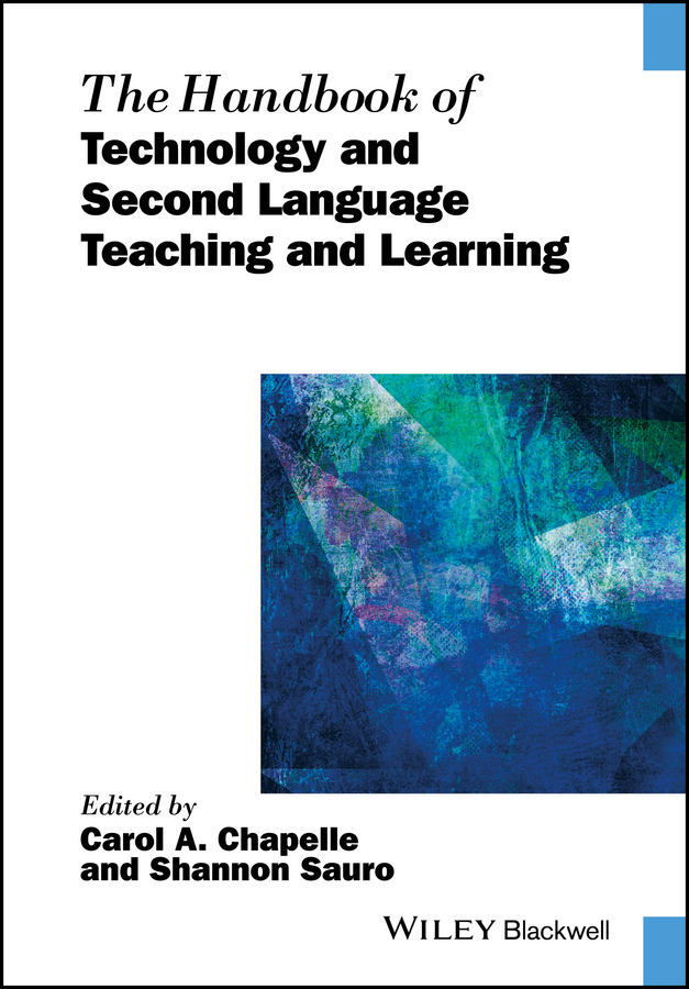 Carol A. Chapelle The Handbook of Technology and Second Language Teaching and Learning