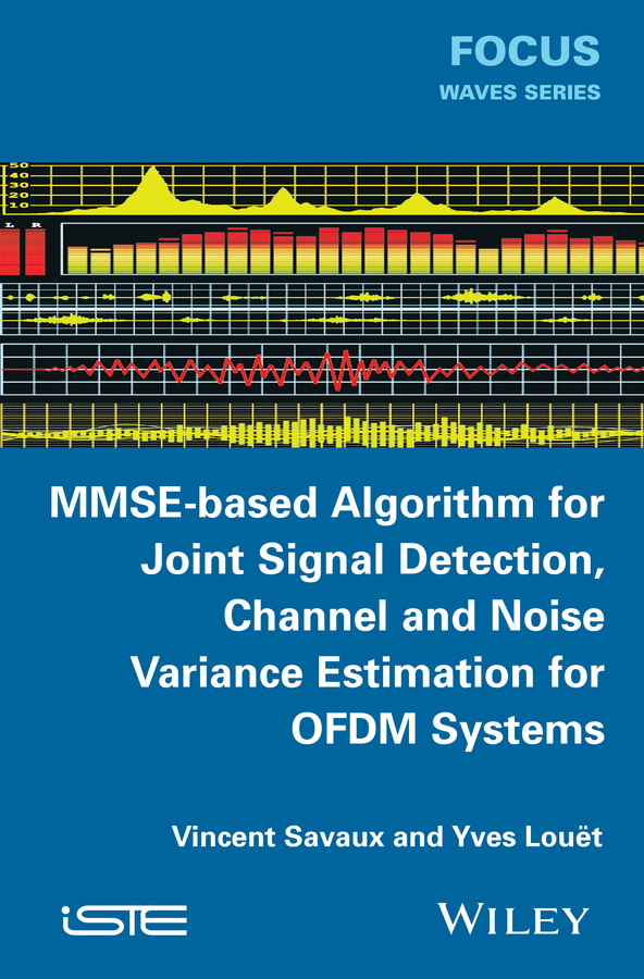 Vincent Savaux MMSE-Based Algorithm for Joint Signal Detection, Channel and Noise Variance Estimation for OFDM Systems недорго, оригинальная цена