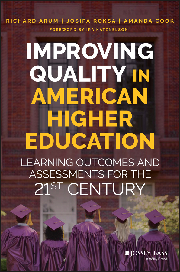 Richard Arum Improving Quality in American Higher Education. Learning Outcomes and Assessments for the 21st Century george lucas education nation six leading edges of innovation in our schools isbn 9780470875438