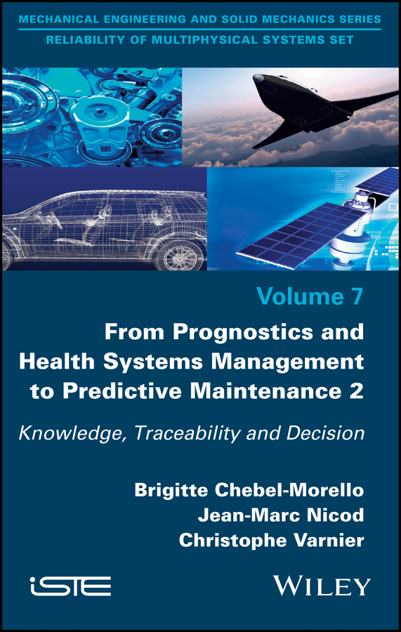 Brigitte Chebel-Morello From Prognostics and Health Systems Management to Predictive Maintenance 2. Knowledge, Reliability and Decision indentification for prediction and decision