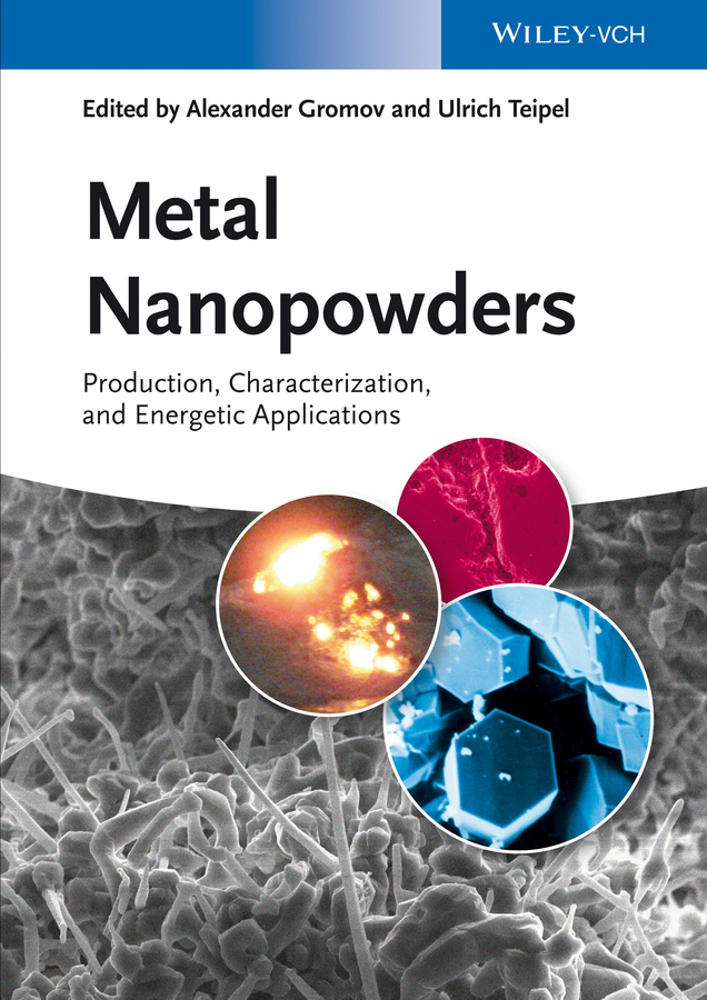Ulrich Teipel Metal Nanopowders. Production, Characterization, and Energetic Applications rudolf eggers industrial high pressure applications processes equipment and safety