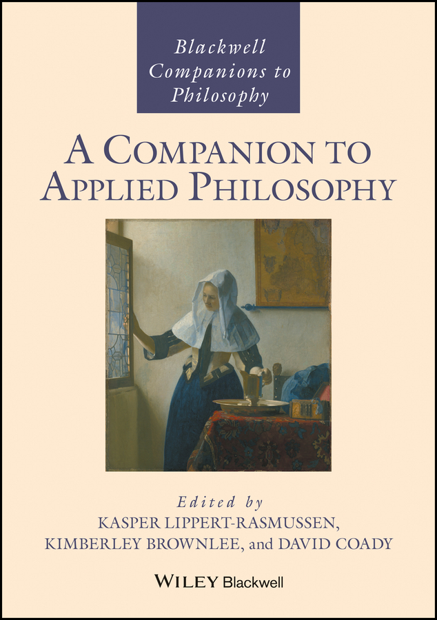 Kasper Lippert-Rasmussen A Companion to Applied Philosophy