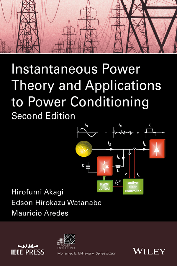 Hirofumi Akagi Instantaneous Power Theory and Applications to Power Conditioning недорго, оригинальная цена