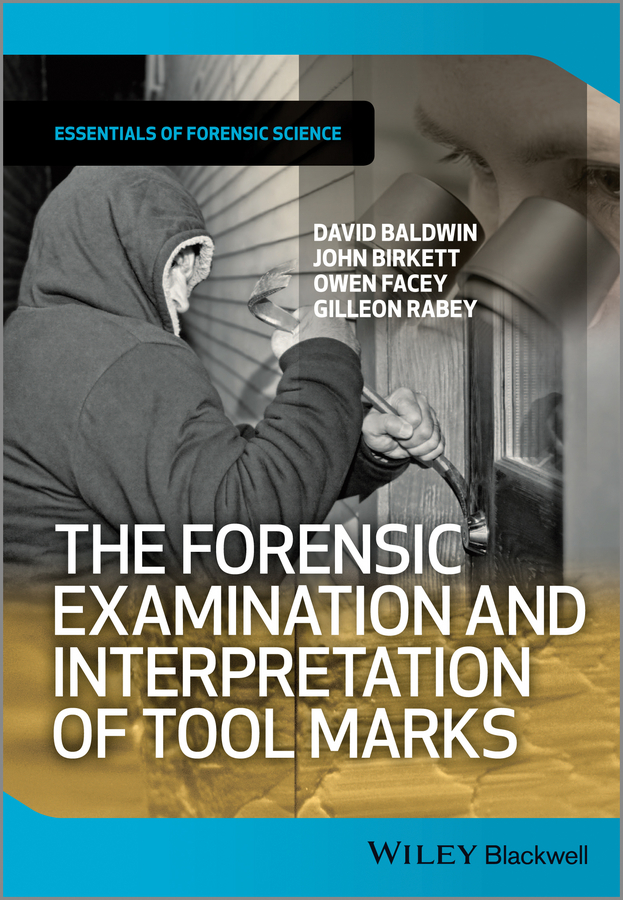 David Baldwin The Forensic Examination and Interpretation of Tool Marks douglas ubelaker h forensic science current issues future directions