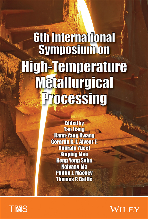 Tao Jiang 6th International Symposium on High-Temperature Metallurgical Processing mark jolly energy technology 2011 carbon dioxide and other greenhouse gas reduction metallurgy and waste heat recovery
