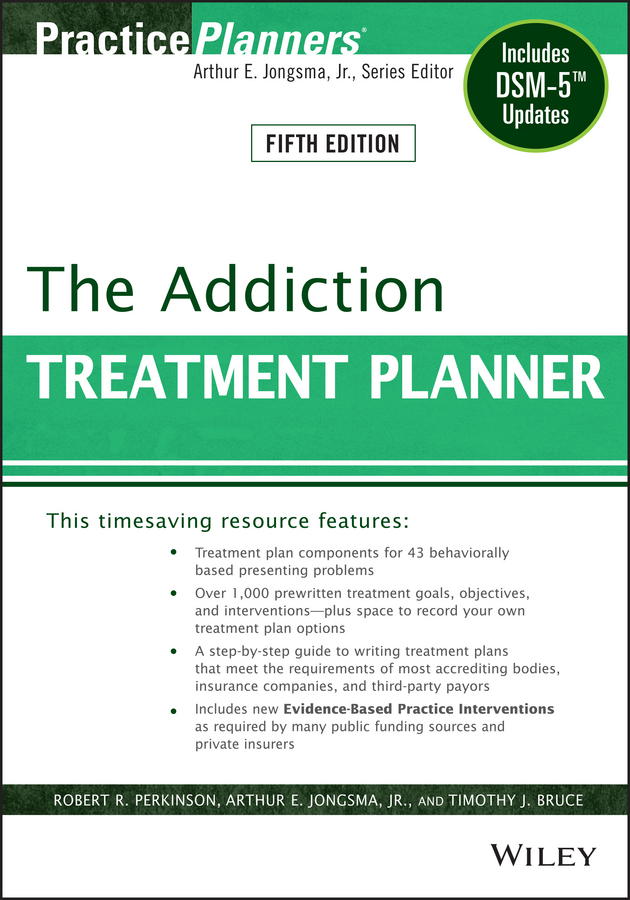 Arthur E. Jongsma, Jr. The Addiction Treatment Planner. Includes DSM-5 Updates