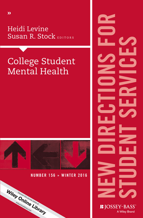Heidi Levine College Student Mental Health. New Directions for Student Services, Number 156