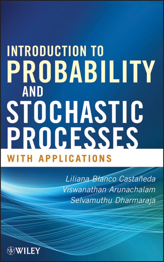 Viswanathan Arunachalam Introduction to Probability and Stochastic Processes with Applications stochastic simulation and applications in finance with matlab programs