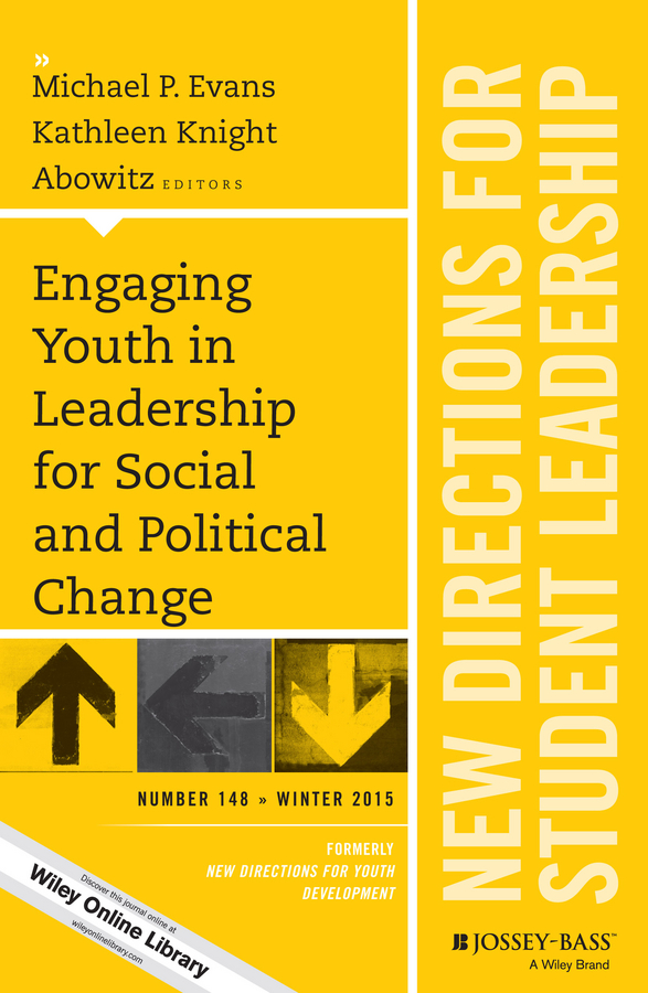 Susan Komives R. Engaging Youth in Leadership for Social and Political Change. New Directions for Student Leadership, Number 148 new directions 30