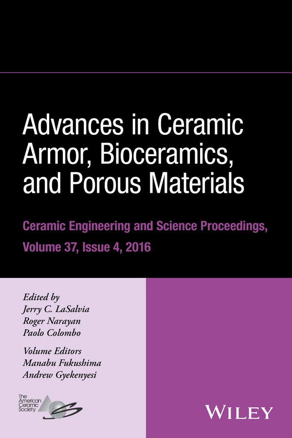 Roger Narayan Advances in Ceramic Armor, Bioceramics, and Porous Materials andrew wereszczak advances in ceramic armor iv