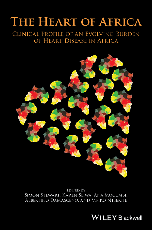 Simon Stewart The Heart of Africa. Clinical Profile of an Evolving Burden of Heart Disease in Africa the heart disease breakthrough