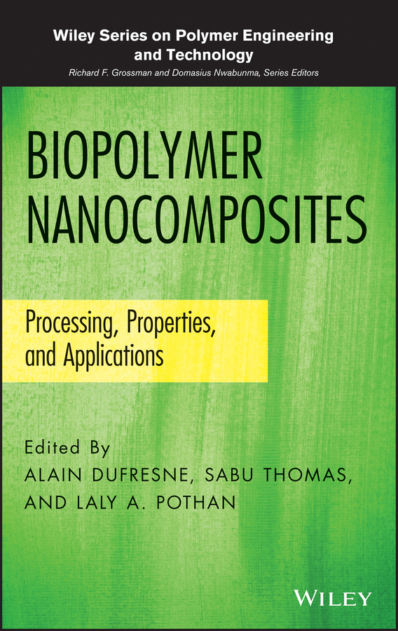 Sabu Thomas Biopolymer Nanocomposites. Processing, Properties, and Applications cheng song radiation processing of polymer materials and its industrial applications