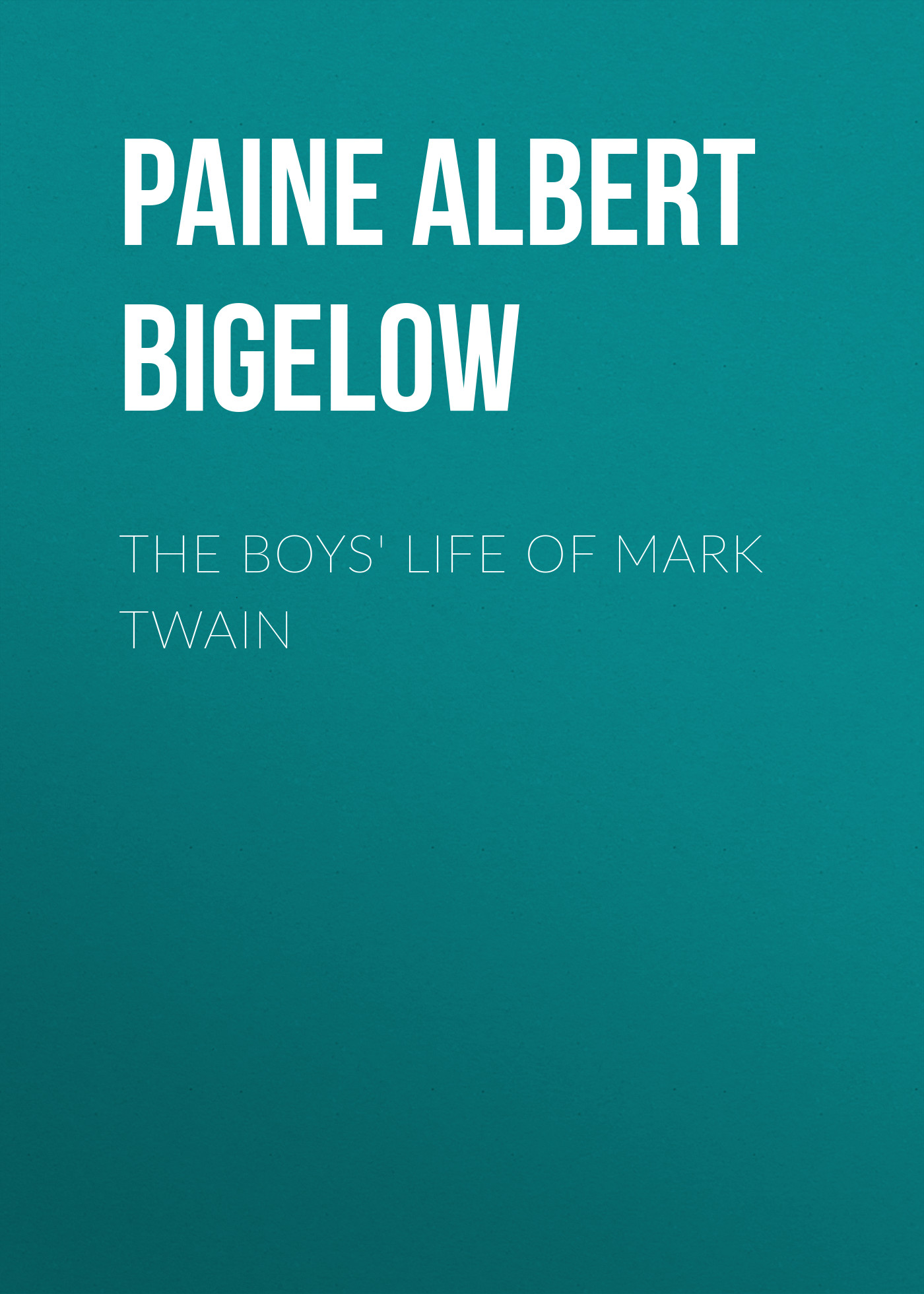 Фото - Paine Albert Bigelow The Boys' Life of Mark Twain paine albert bigelow mark twain a biography volume ii part 1 1886 1900