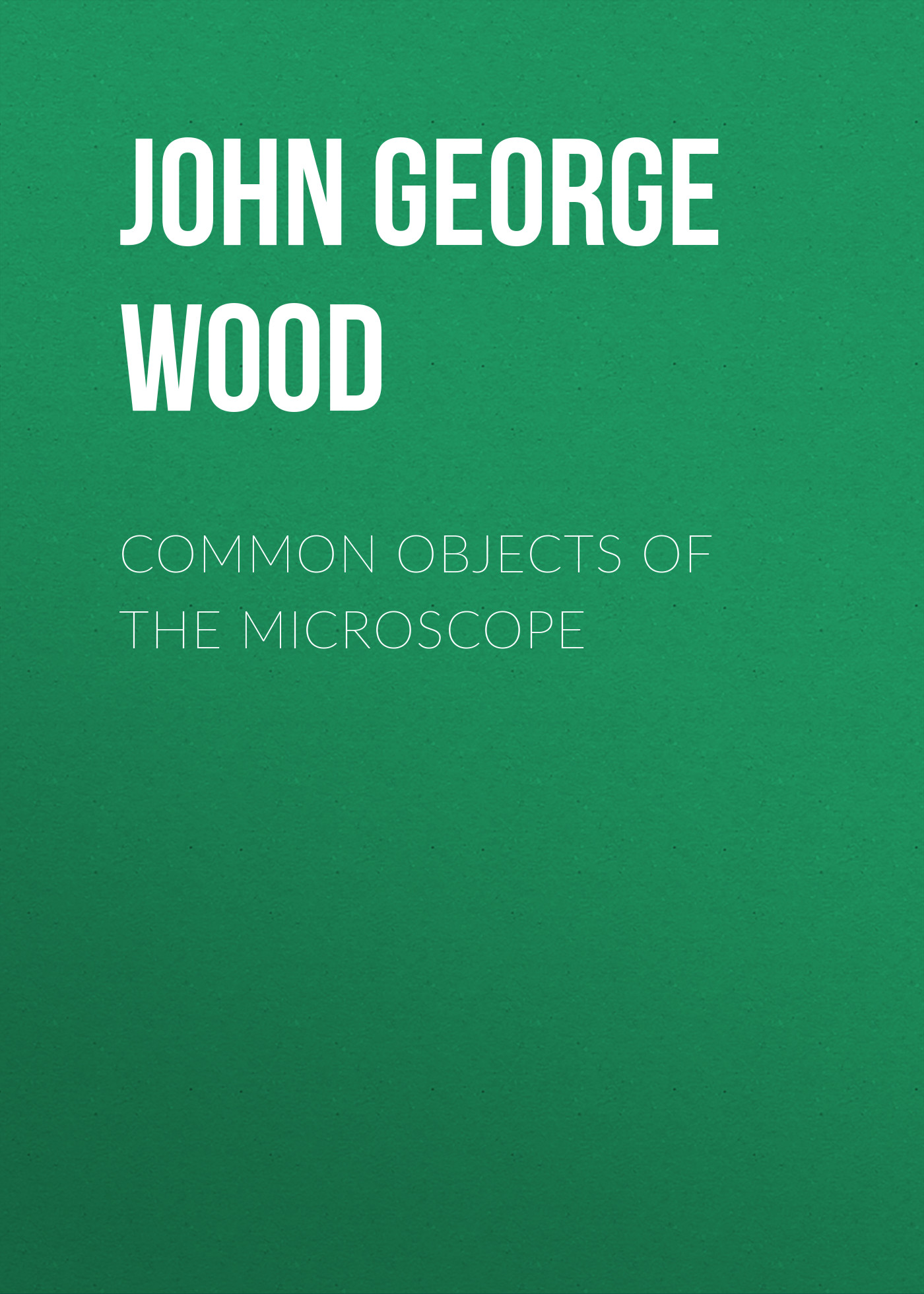 John George Wood Common Objects of the Microscope john george wood bible animals