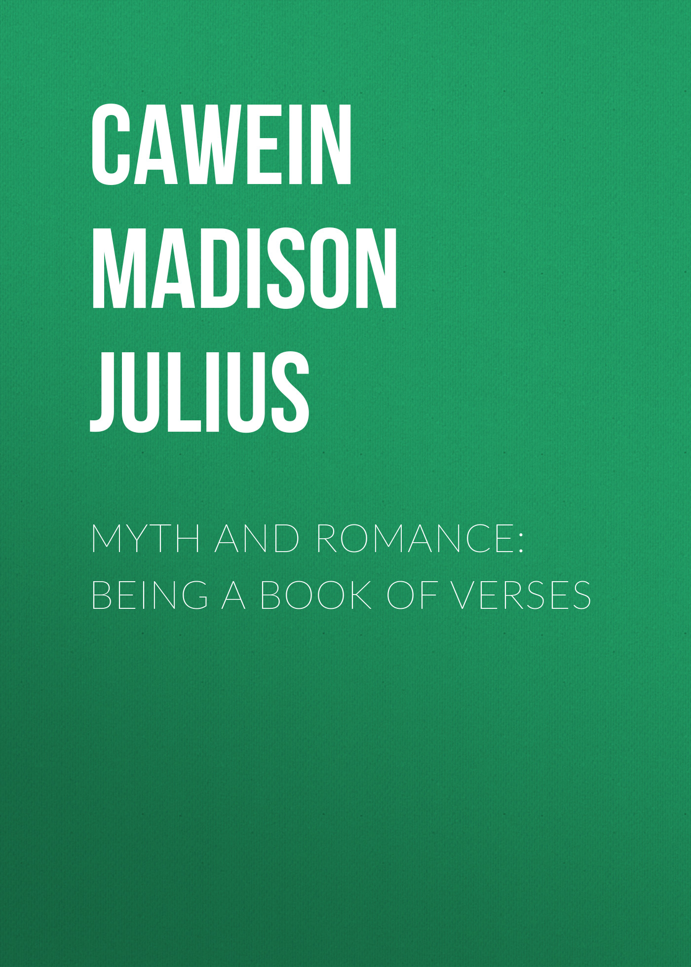 Cawein Madison Julius Myth and Romance: Being a Book of Verses