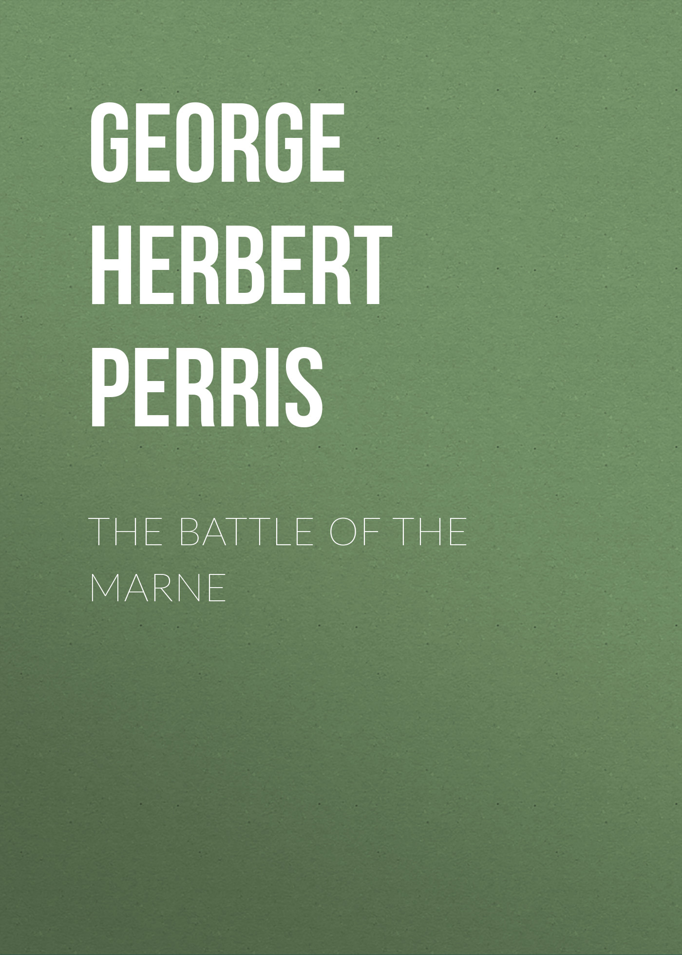 George Herbert Perris The Battle of the Marne