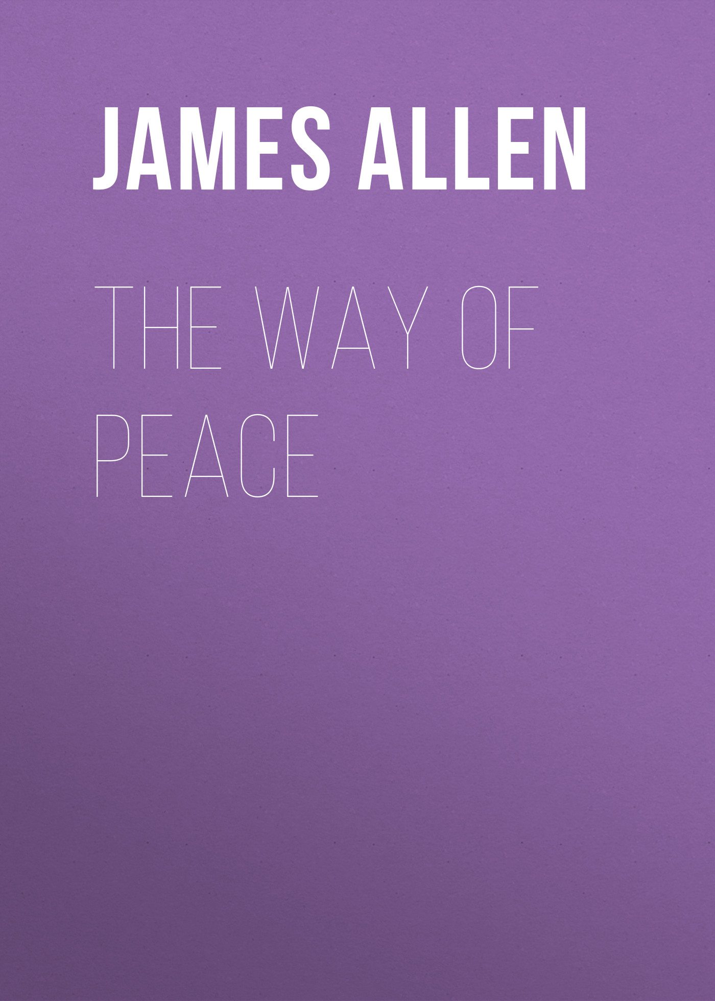 James Allen The Way of Peace allen james lane the last christmas tree an idyl of immortality