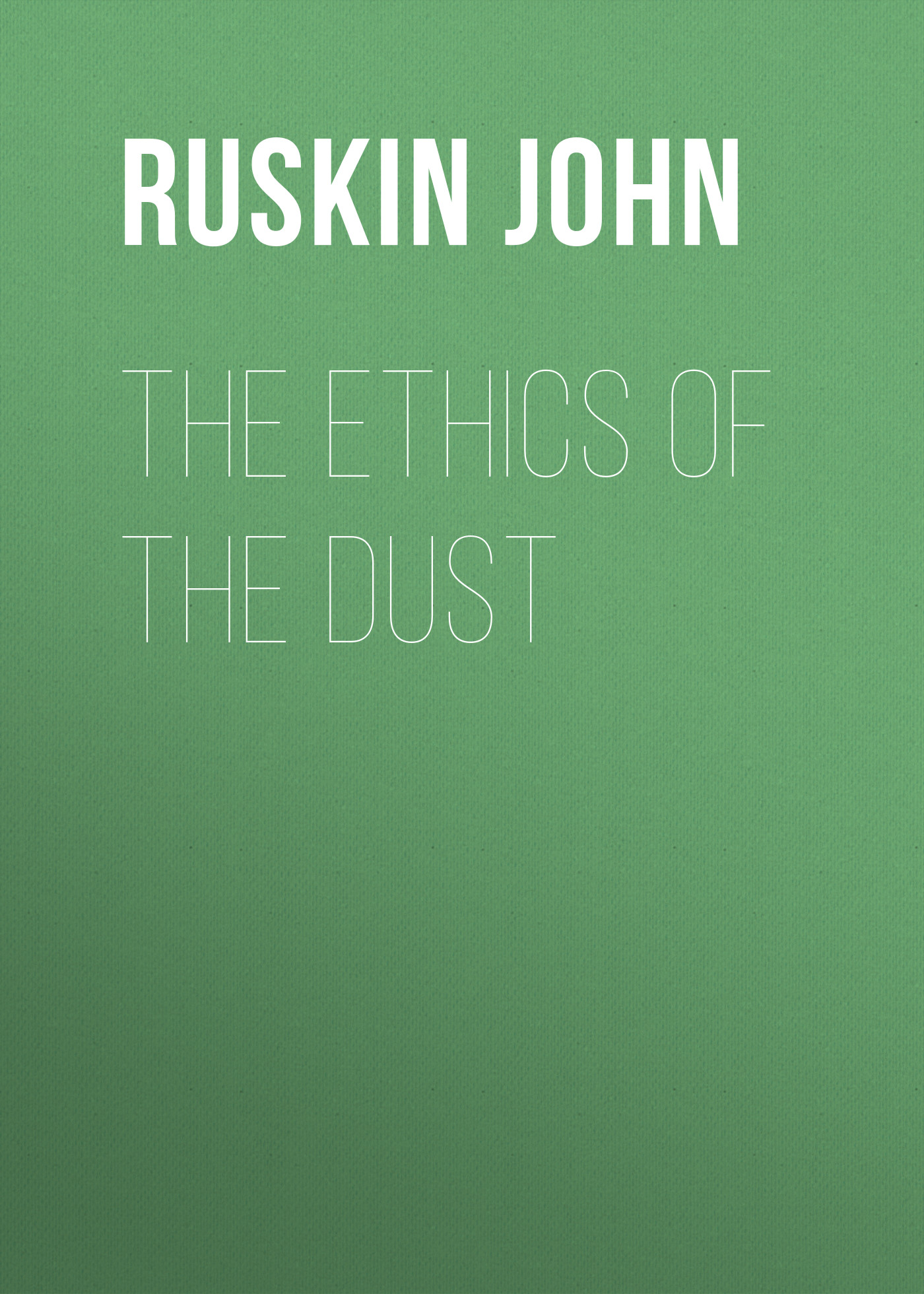 Ruskin John The Ethics of the Dust emergency ethics