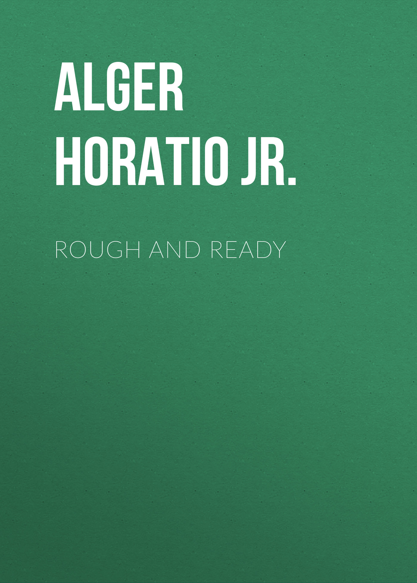 Alger Horatio Jr. Rough and Ready alger horatio jr rough and ready