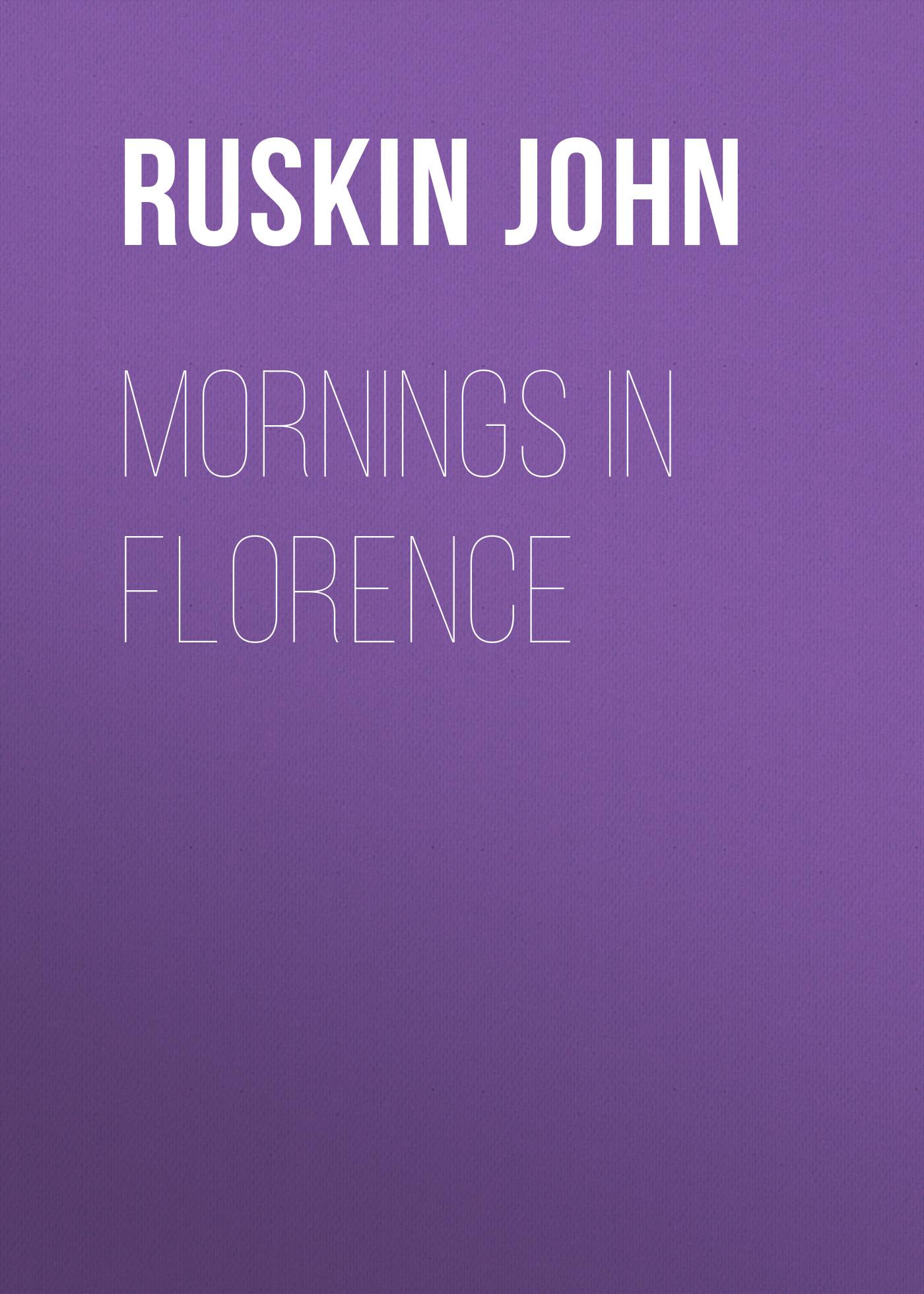 Ruskin John Mornings in Florence john ruskin pre raphaelitism