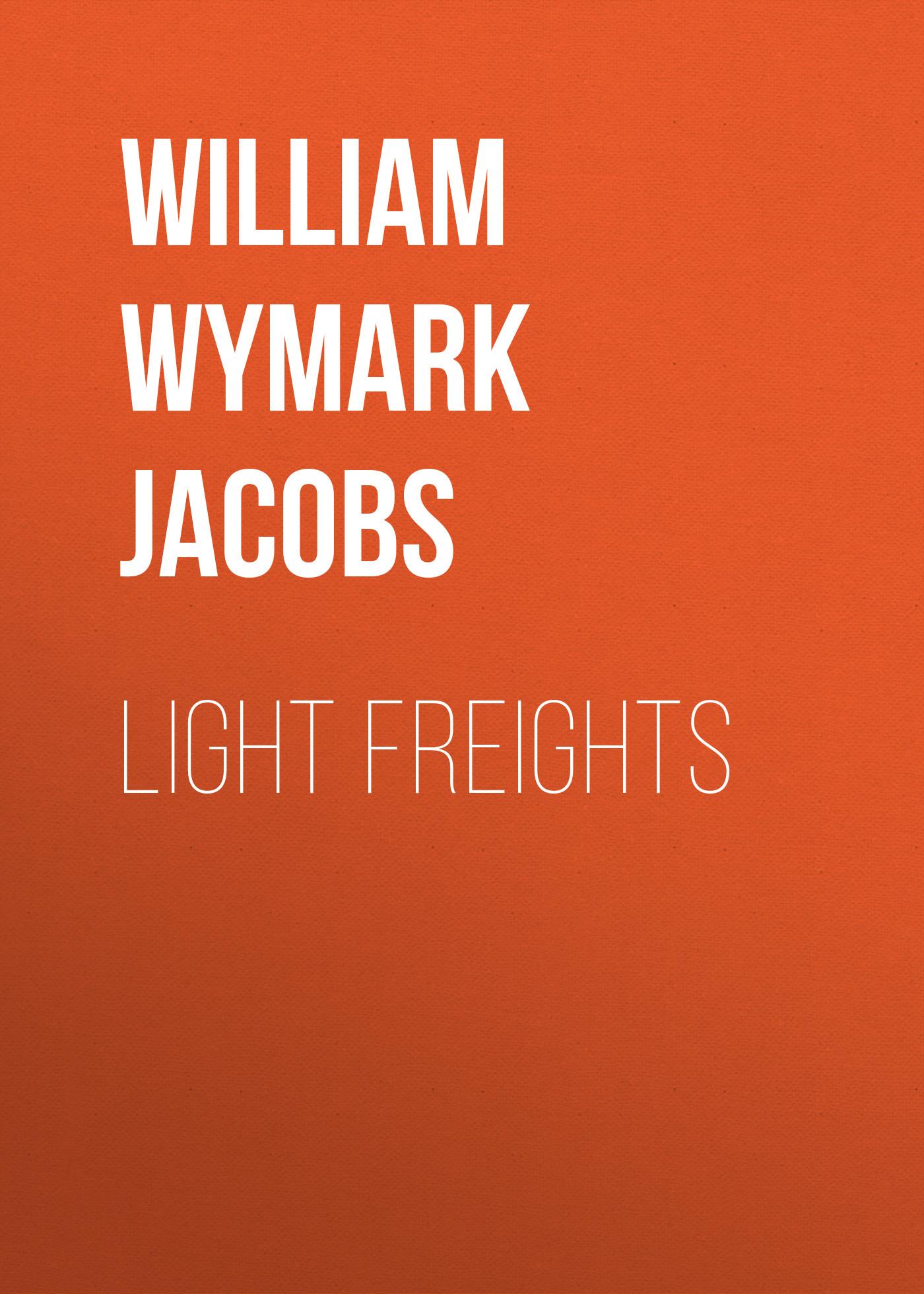 William Wymark Jacobs Light Freights цена и фото