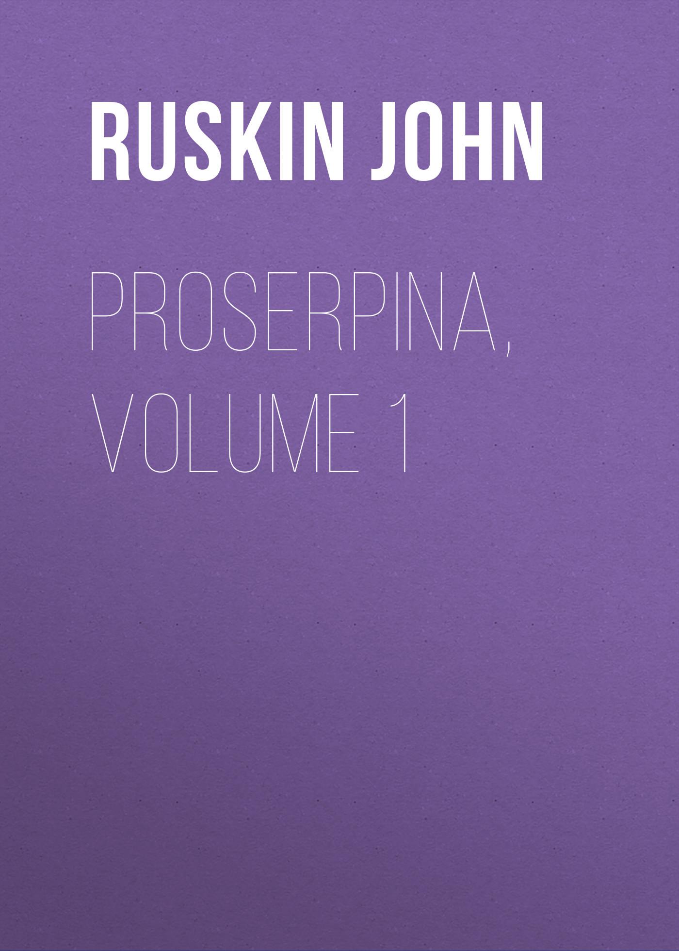 Ruskin John Proserpina, Volume 1 john ruskin ruskin on pictures a collection of criticisms by john ruskin not volume 1
