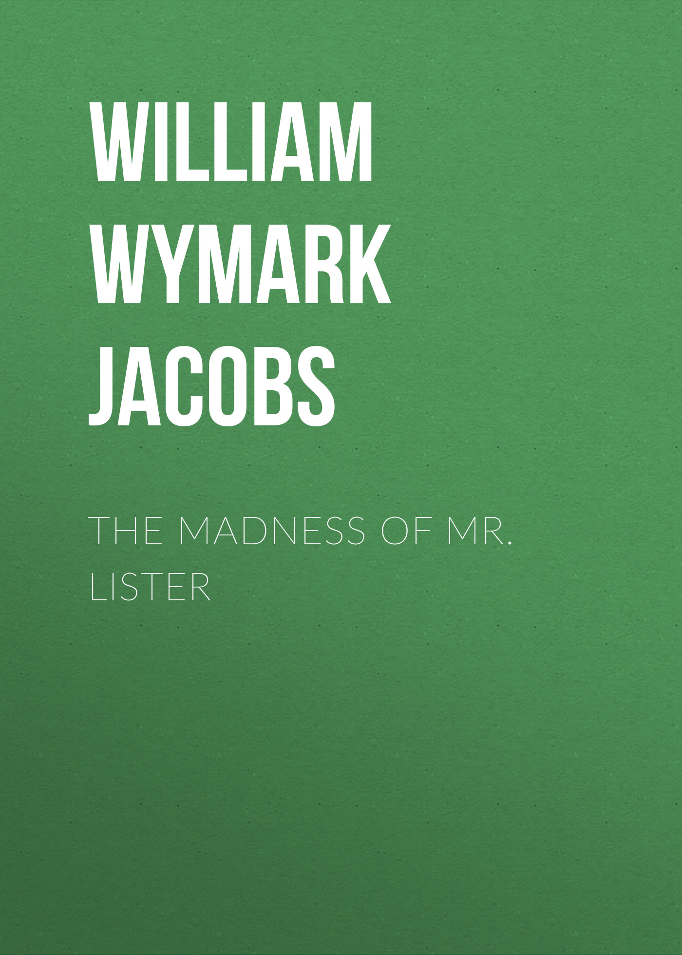лучшая цена William Wymark Jacobs The Madness of Mr. Lister