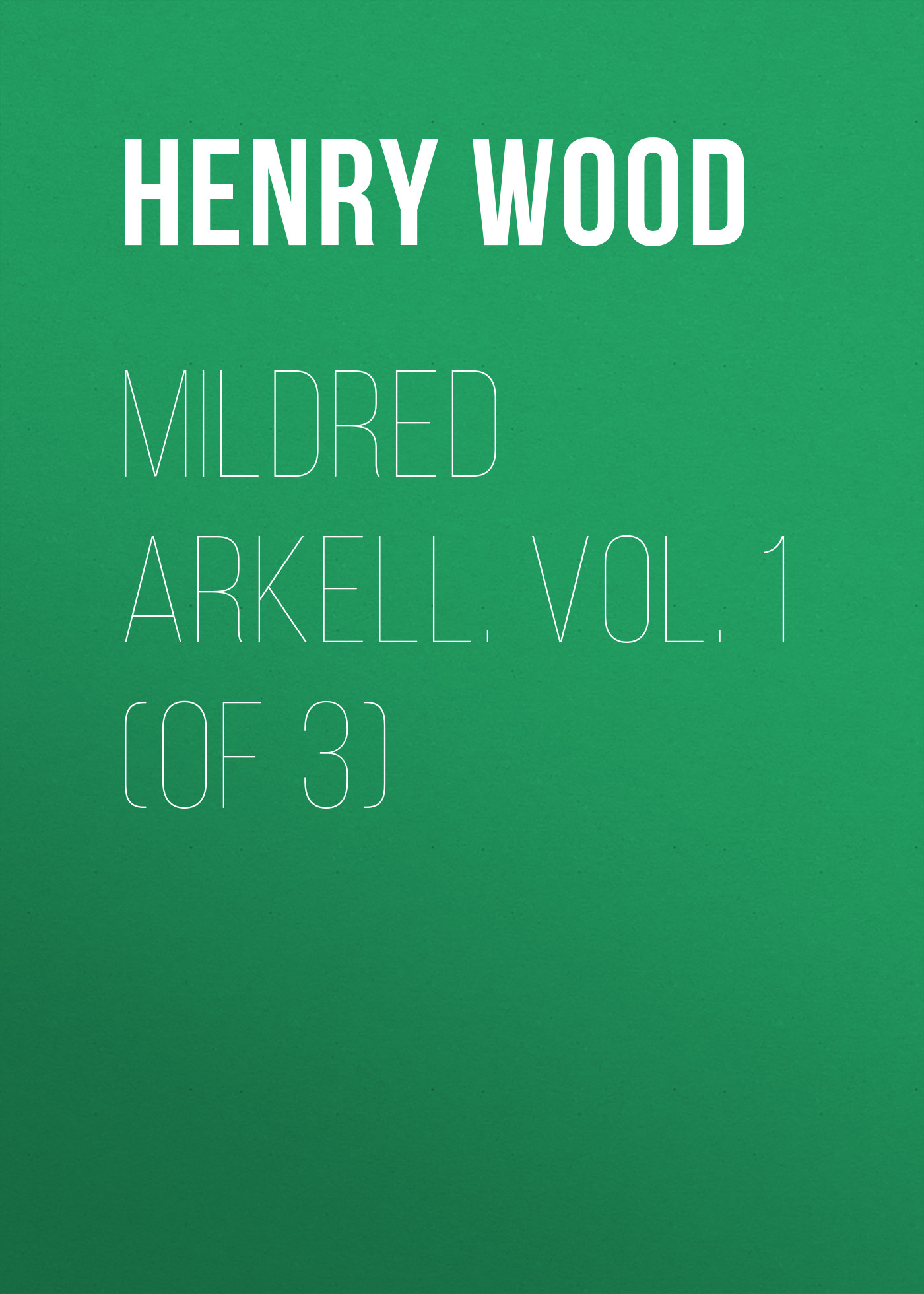 Henry Wood Mildred Arkell. Vol. 1 (of 3) henry wood trevlyn hold