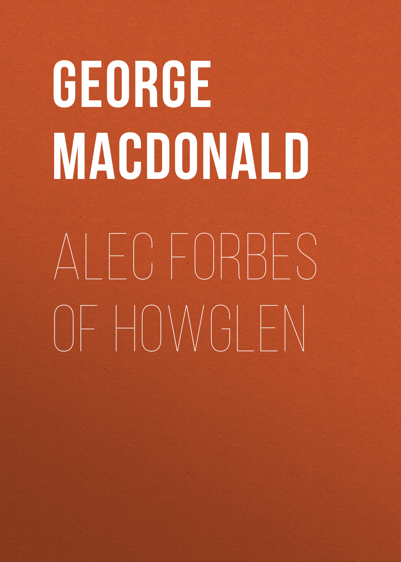 George MacDonald Alec Forbes of Howglen george macdonald miracles of our lord
