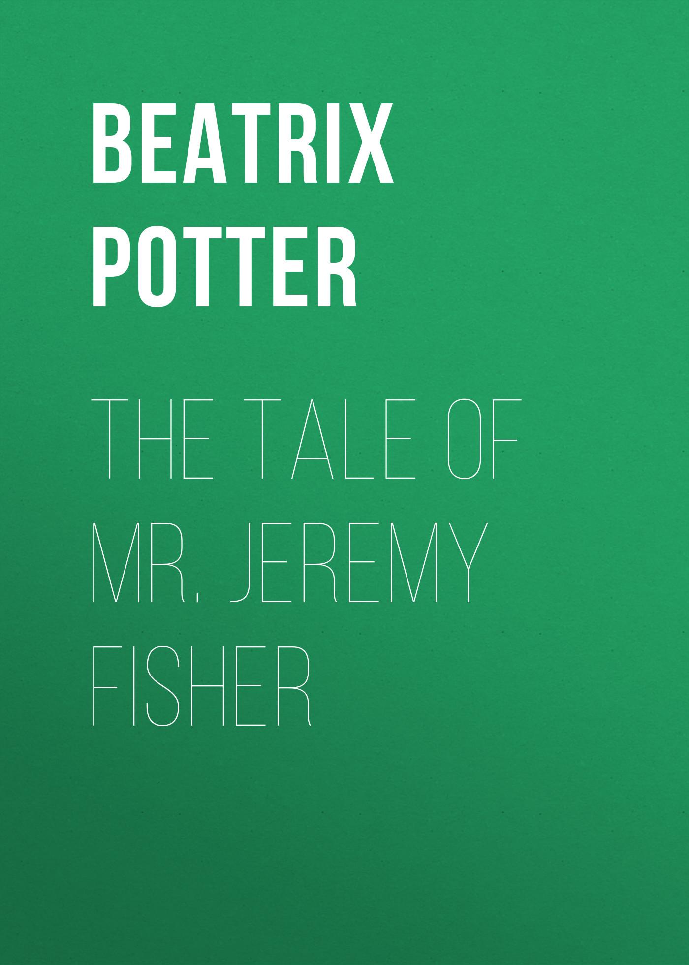 Беатрис Поттер The Tale of Mr. Jeremy Fisher