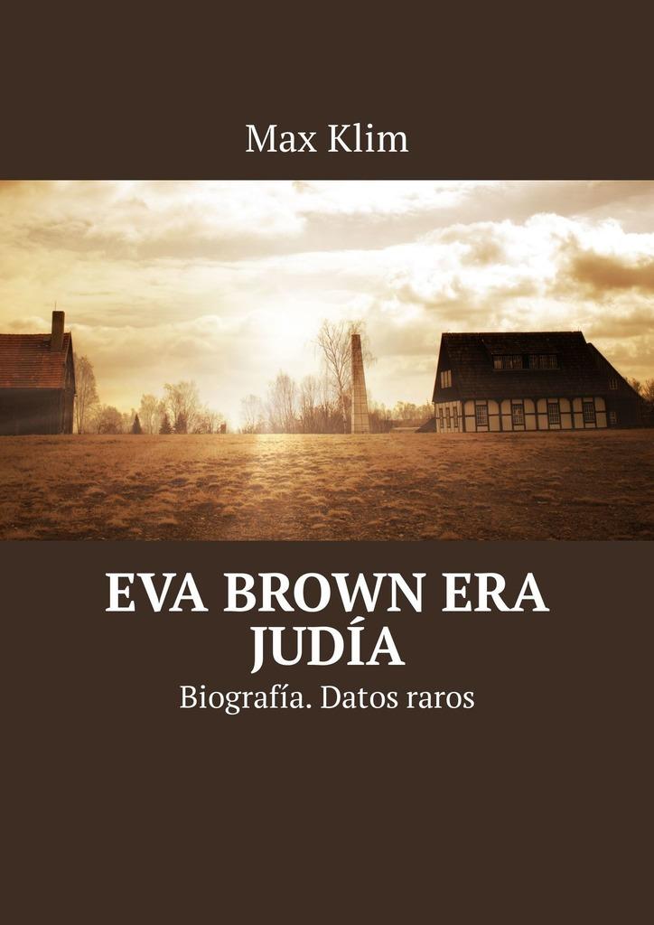 Max Klim Eva Brown era judía. Biografía. Datos raros max klim eva brown era ebrea biografia fattirari