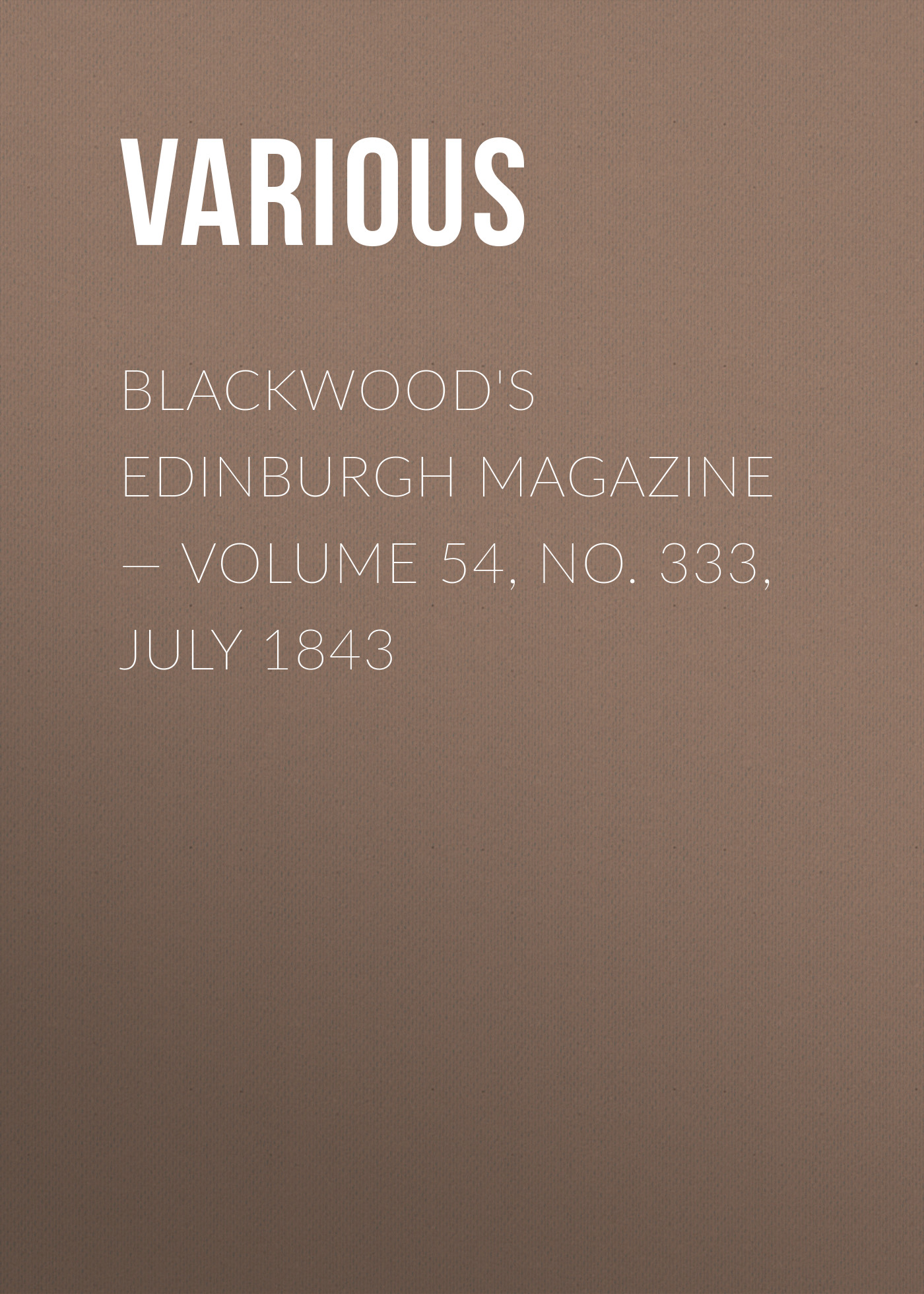 Blackwood's Edinburgh Magazine — Volume 54, No. 333, July 1843