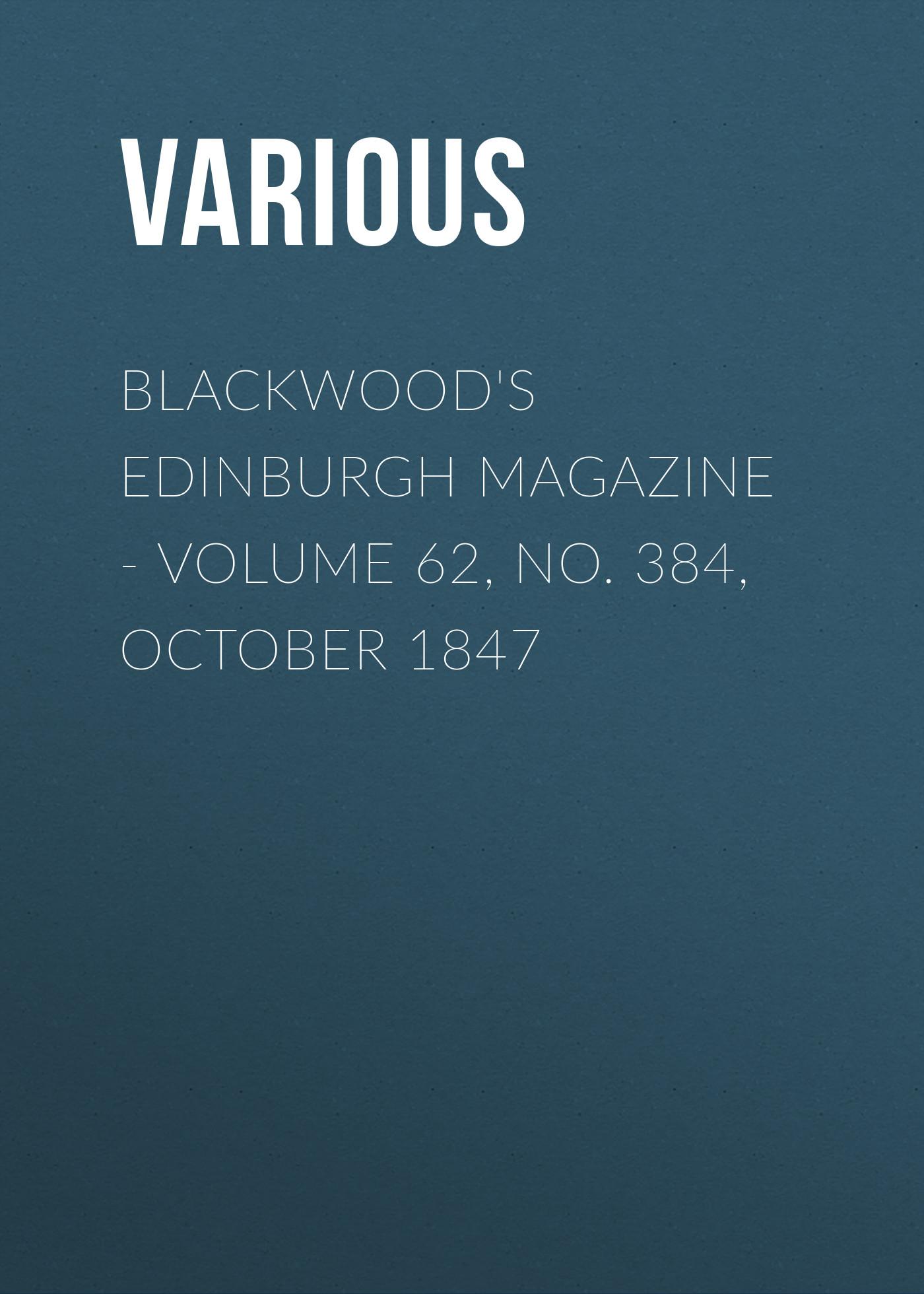 Blackwood's Edinburgh Magazine - Volume 62, No. 384, October 1847