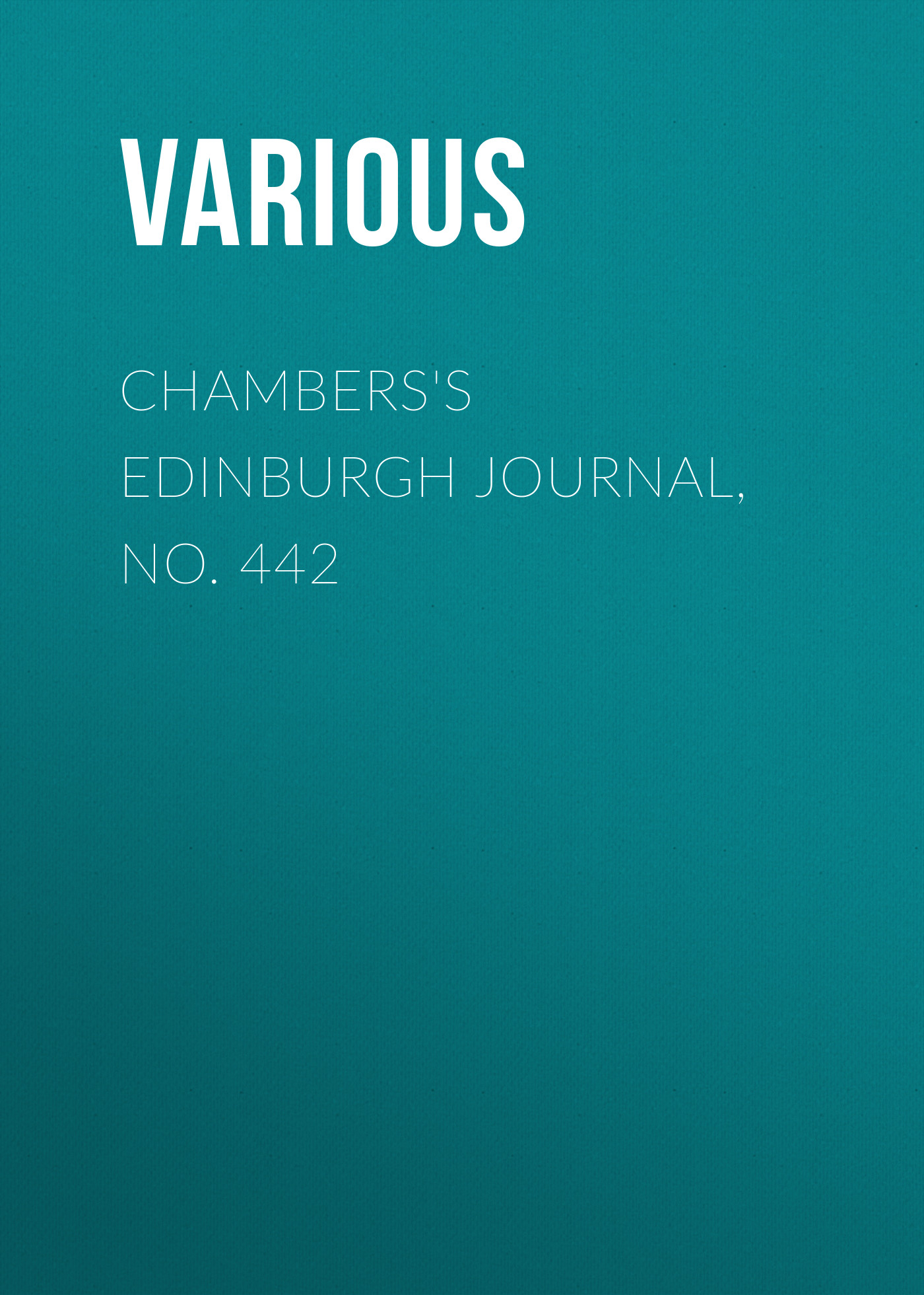 Various Chamberss Edinburgh Journal, No. 442