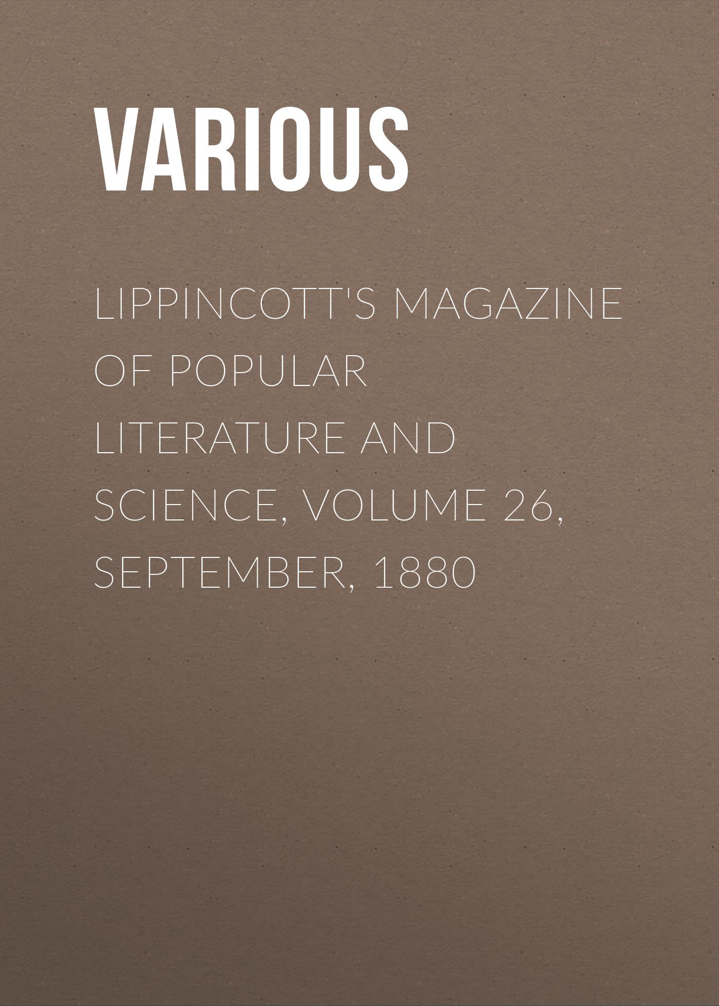 Various Lippincott's Magazine of Popular Literature and Science, Volume 26, September, 1880 various lippincott s magazine of popular literature and science volume 17 no 102 june 1876