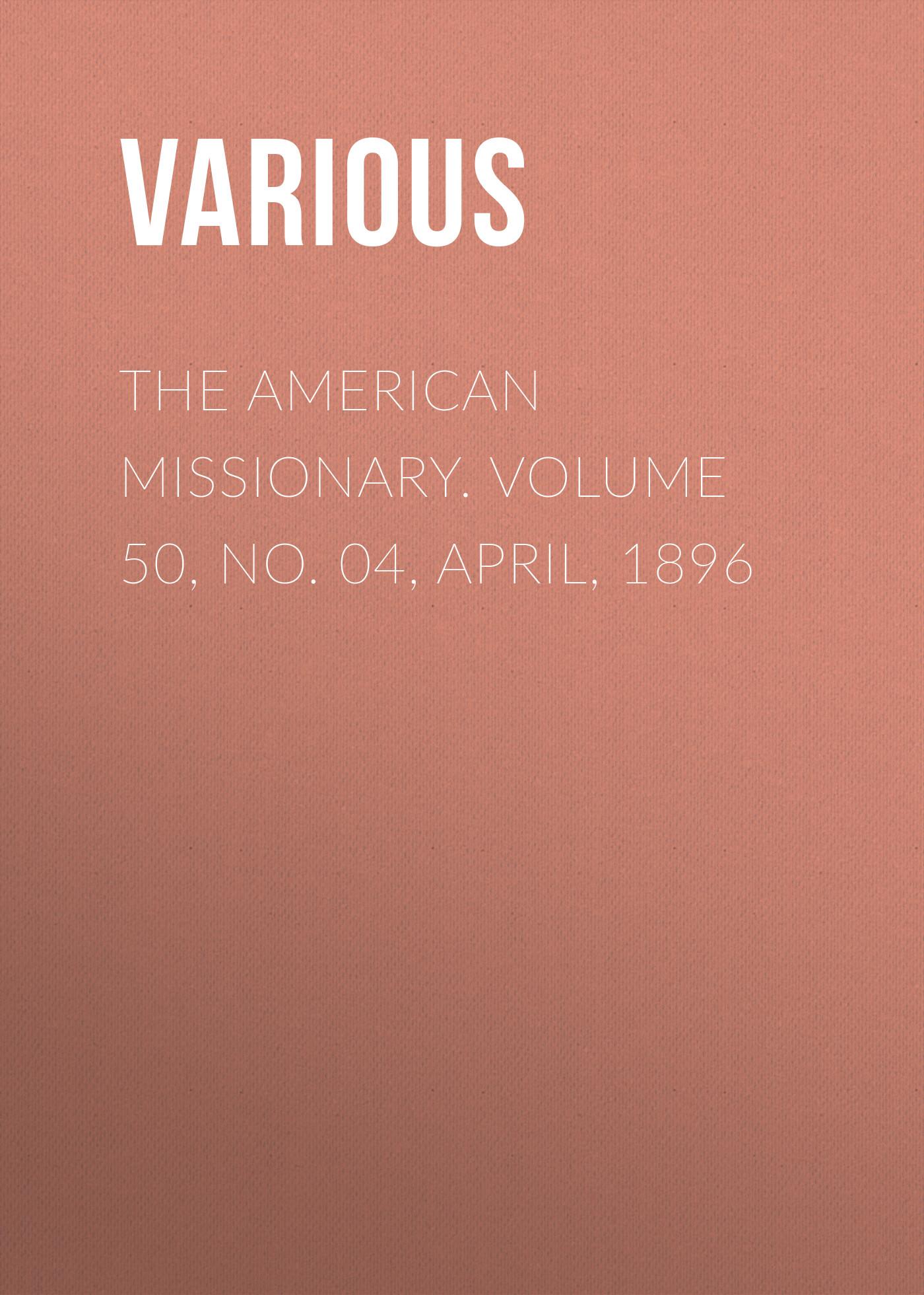 лучшая цена Various The American Missionary. Volume 50, No. 04, April, 1896