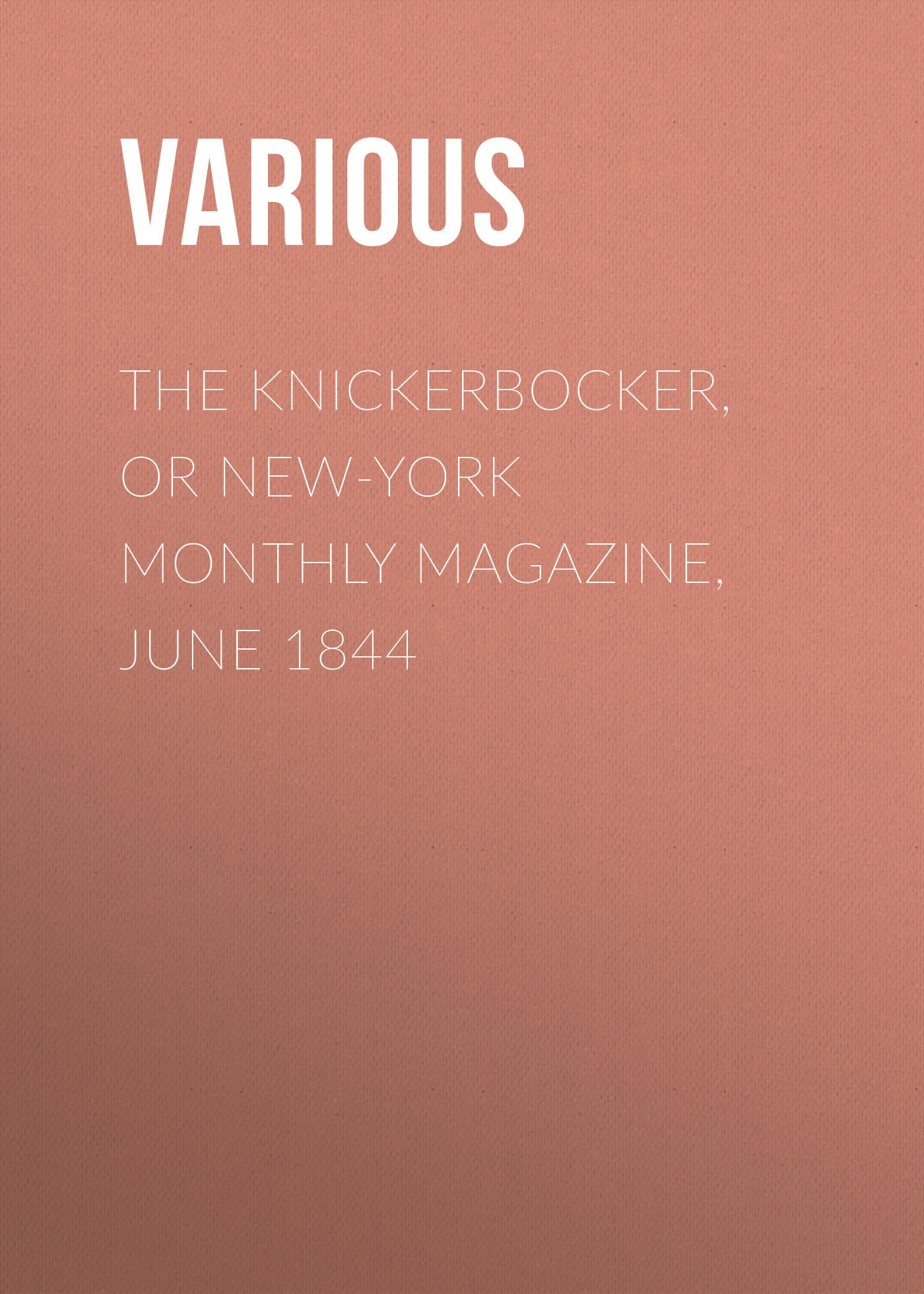 лучшая цена Various The Knickerbocker, or New-York Monthly Magazine, June 1844