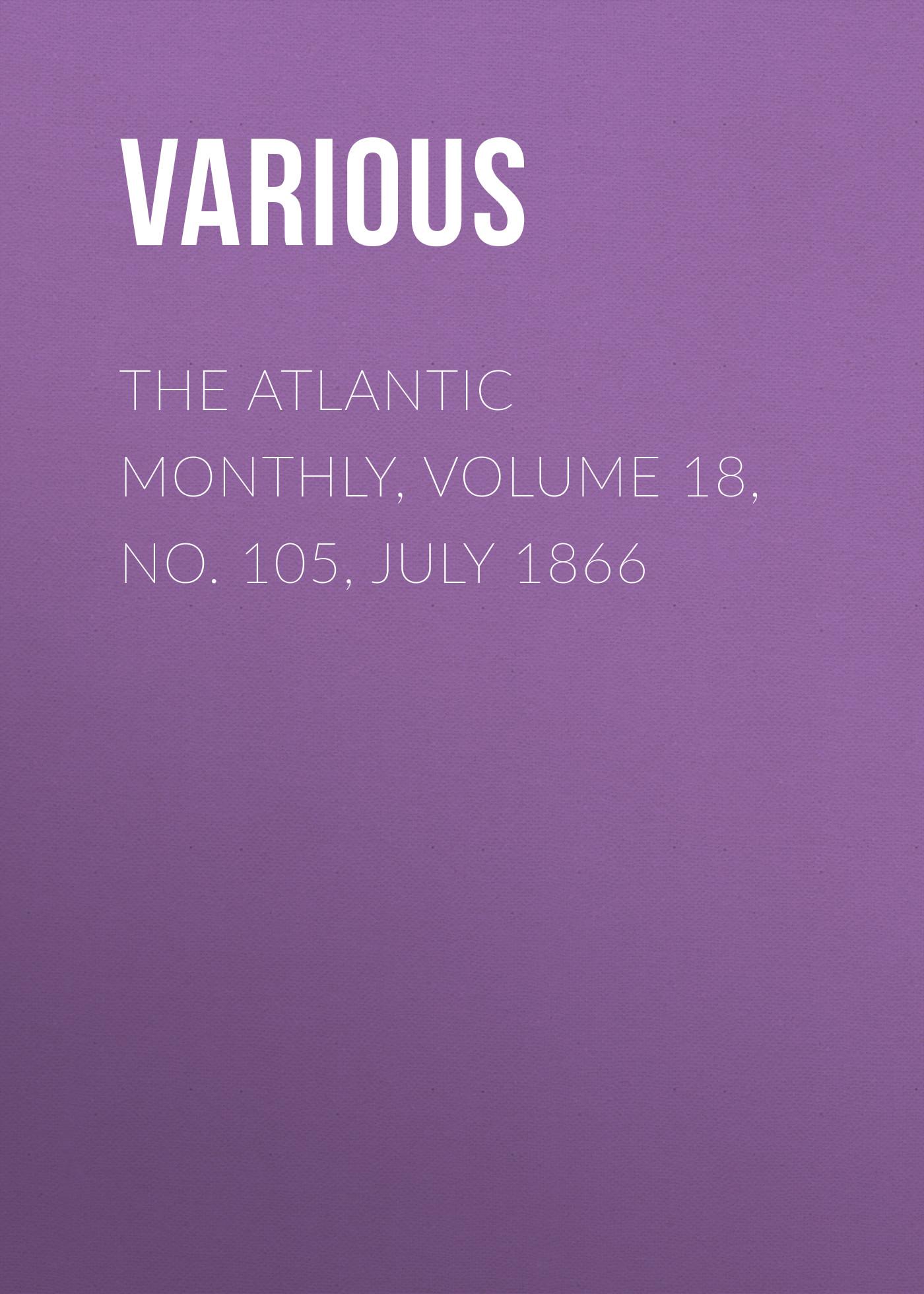 где купить Various The Atlantic Monthly, Volume 18, No. 105, July 1866 дешево