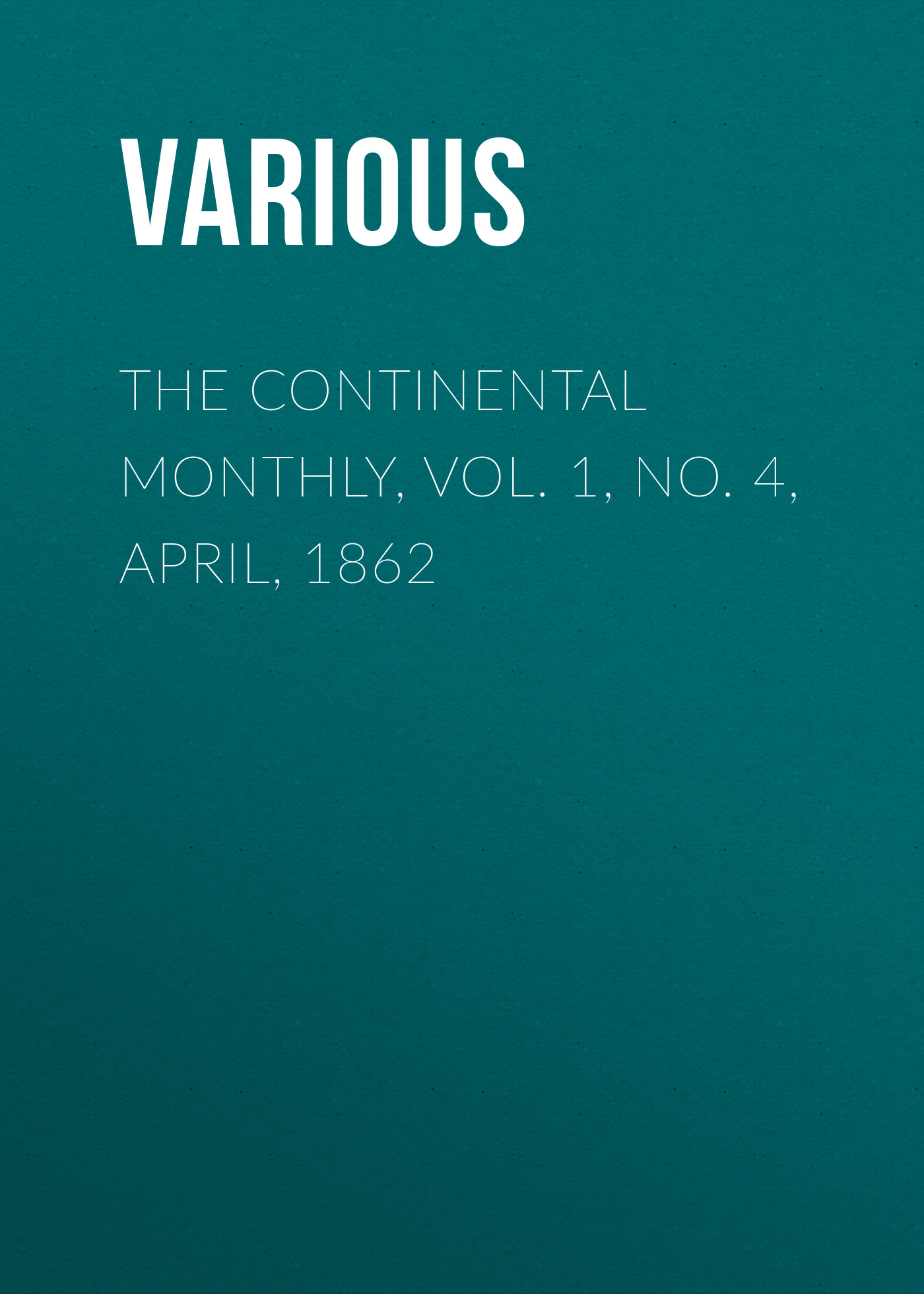 цена Various The Continental Monthly, Vol. 1, No. 4, April, 1862 онлайн в 2017 году