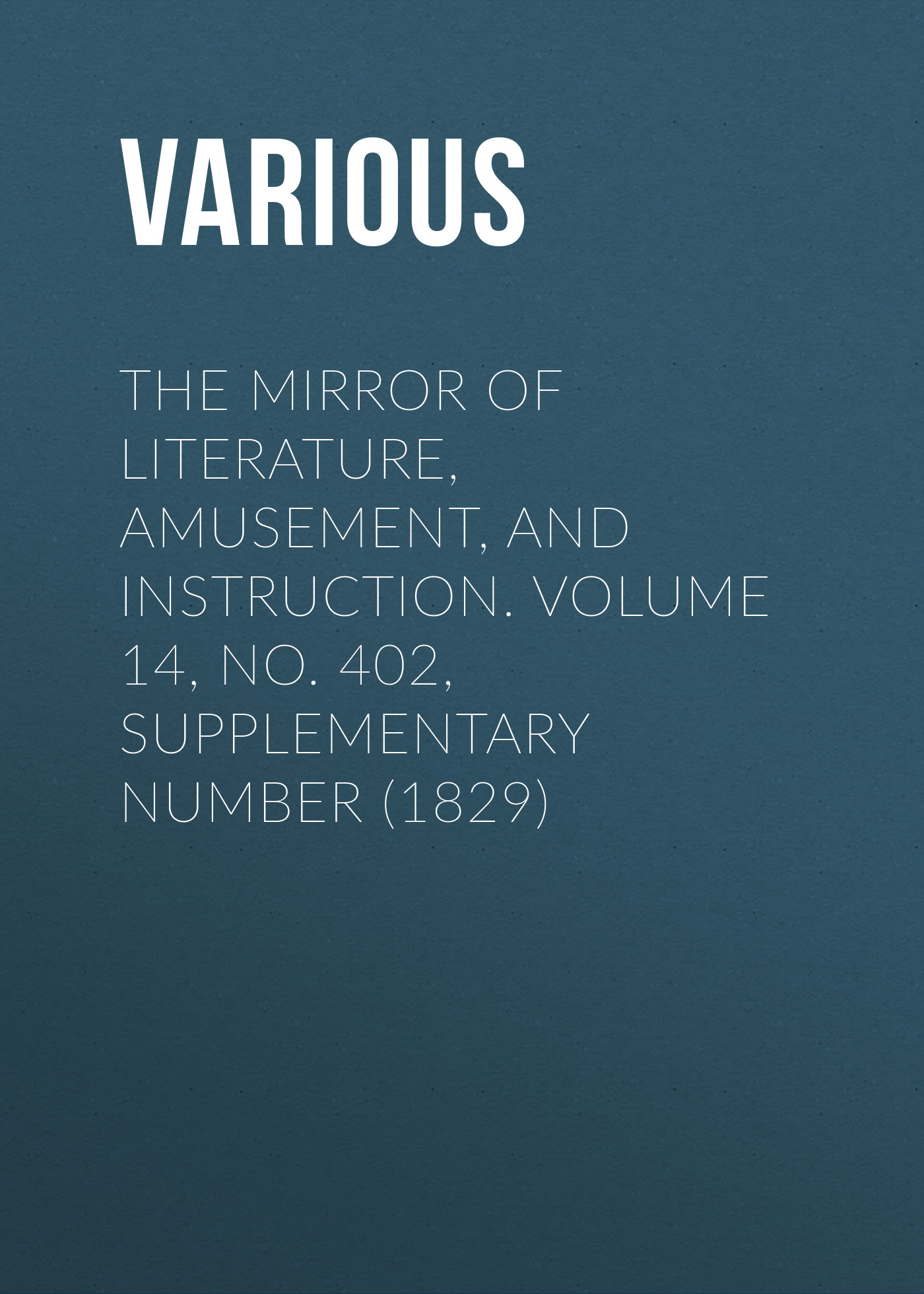 The Mirror of Literature, Amusement, and Instruction. Volume 14, No. 402, Supplementary Number (1829)
