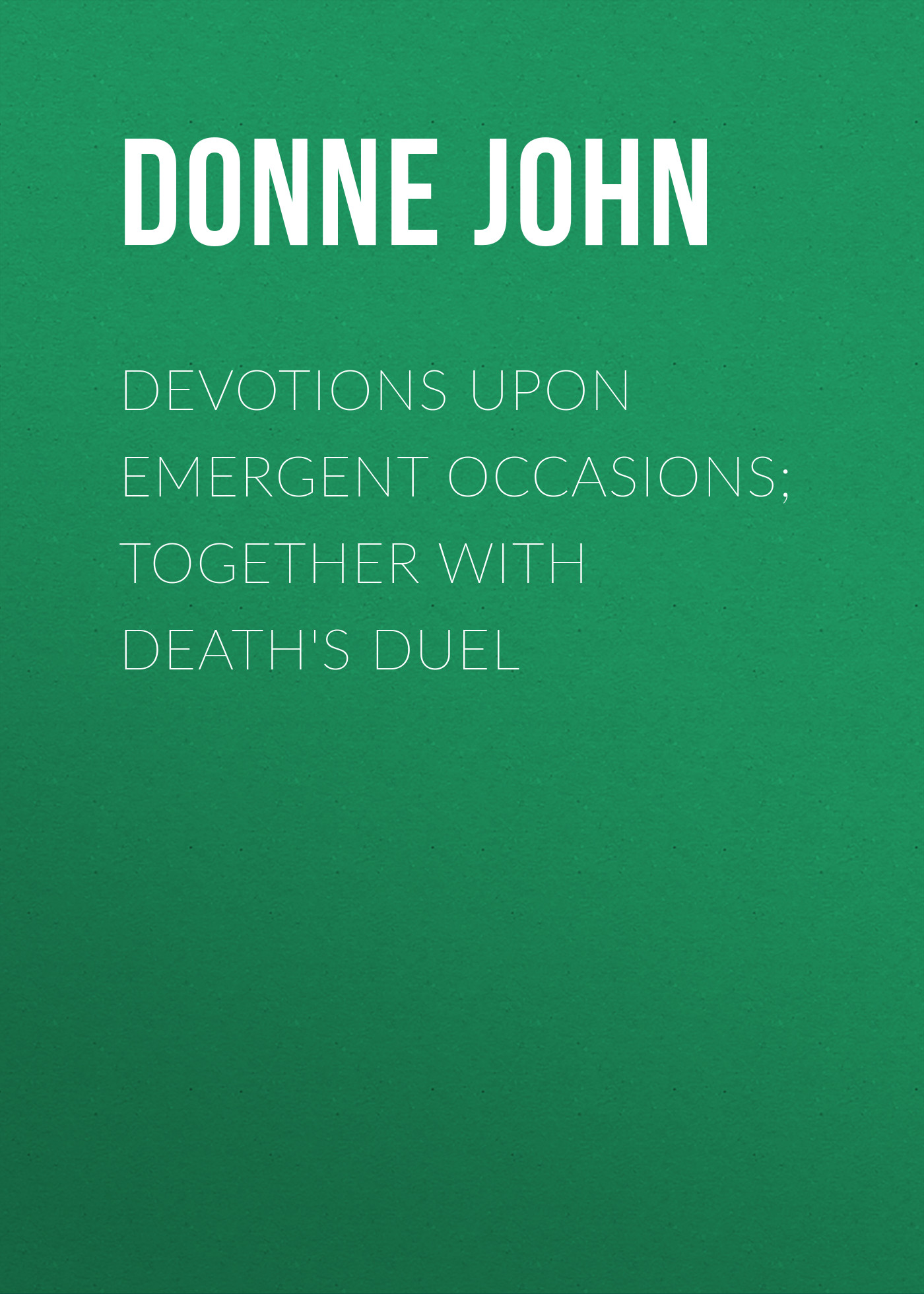 Donne John Devotions Upon Emergent Occasions; Together with Death's Duel duel duel witchbanger