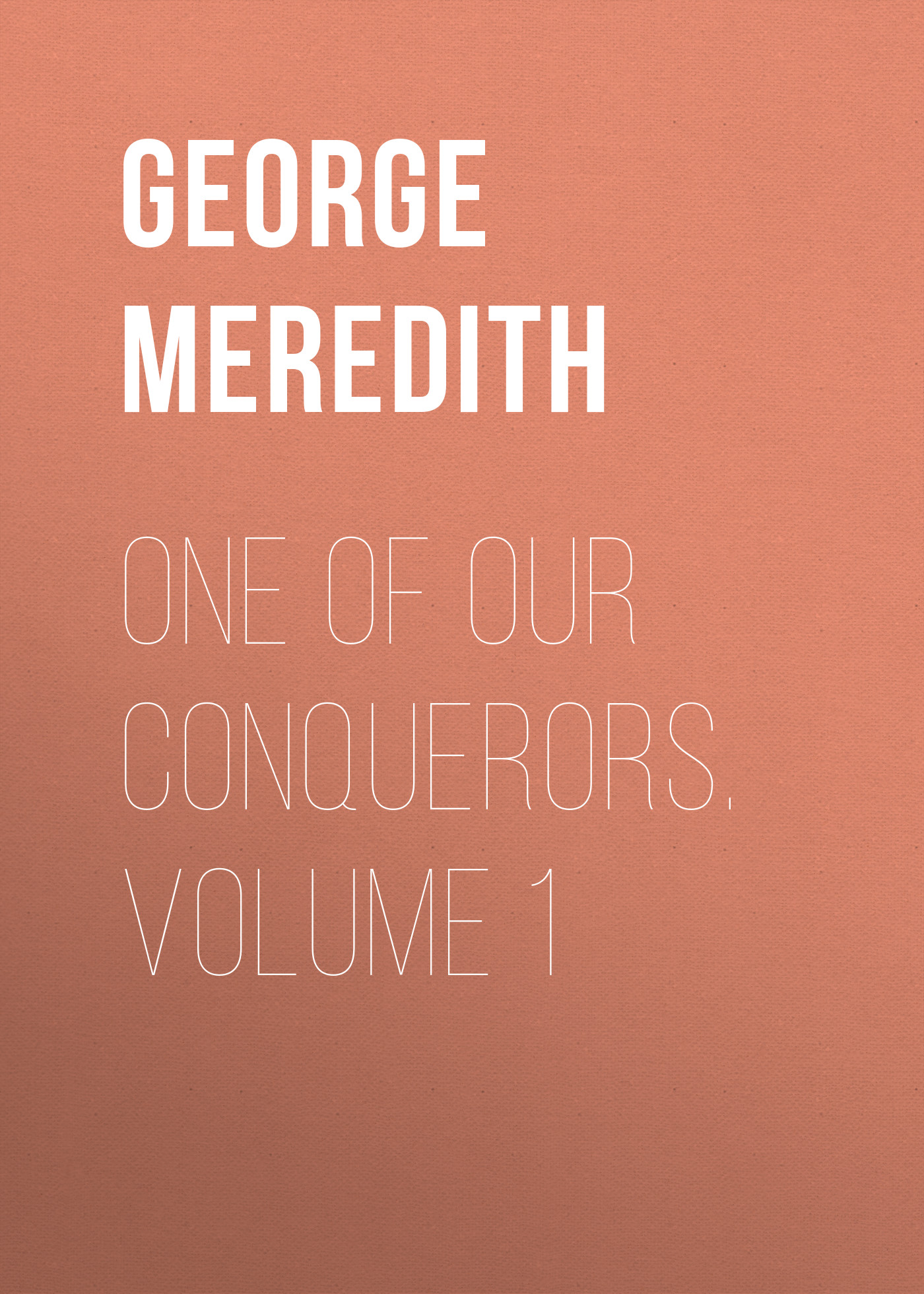 George Meredith One of Our Conquerors. Volume 1 conquerors legacy
