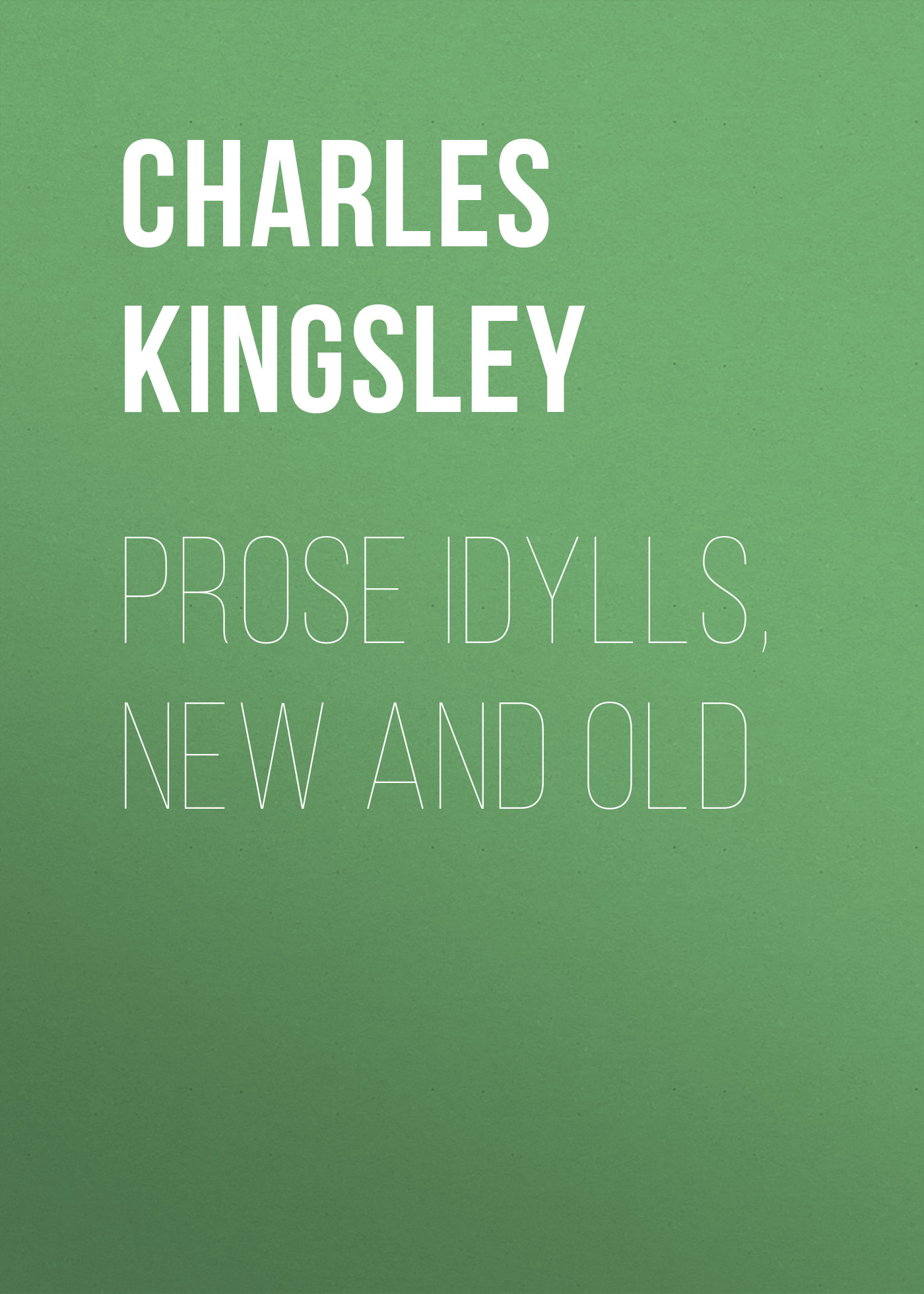 Charles Kingsley Prose Idylls, New and Old paige shippie human cycles poetry and prose